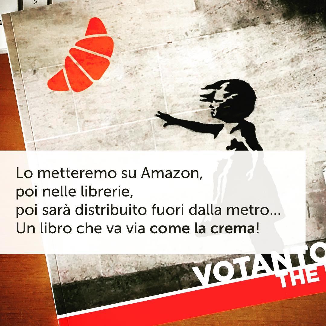 Lo metteremo su Amazon,  poi nelle librerie,  poi sarà distribuito fuori dalla metro… Un libro che va via come la crema!  #votantonia #votantoniathebook